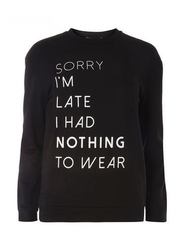 Womens Black 'im Sorry Im Late' Sweat Black - style: sweat top; predominant colour: black; occasions: casual; length: standard; fibres: cotton - 100%; fit: straight cut; neckline: crew; sleeve length: long sleeve; sleeve style: standard; texture group: cotton feel fabrics; pattern type: fabric; pattern size: standard; pattern: graphic/slogan; season: s/s 2016; wardrobe: highlight