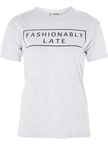 Fashionably Late Slogan T Shirt By Love - style: t-shirt; predominant colour: light grey; secondary colour: black; occasions: casual; length: standard; fibres: polyester/polyamide - 100%; fit: body skimming; neckline: crew; sleeve length: short sleeve; sleeve style: standard; pattern type: fabric; pattern size: standard; texture group: jersey - stretchy/drapey; pattern: graphic/slogan; multicoloured: multicoloured; wardrobe: highlight; season: s/s 2017